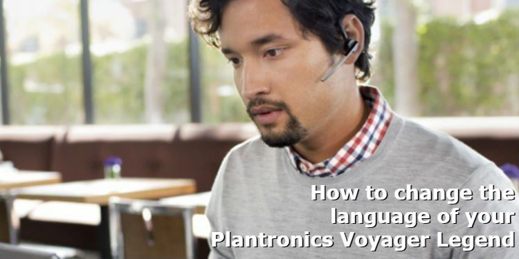 How to change the language of your Plantronics Voyager Legend